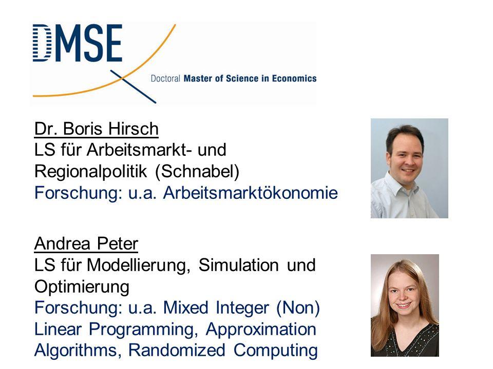 Dr. Boris Hirsch LS für Arbeitsmarkt- und Regionalpolitik (Schnabel) Forschung: u.a. Arbeitsmarktökonomie Andrea Peter LS für Modellierung, Simulation