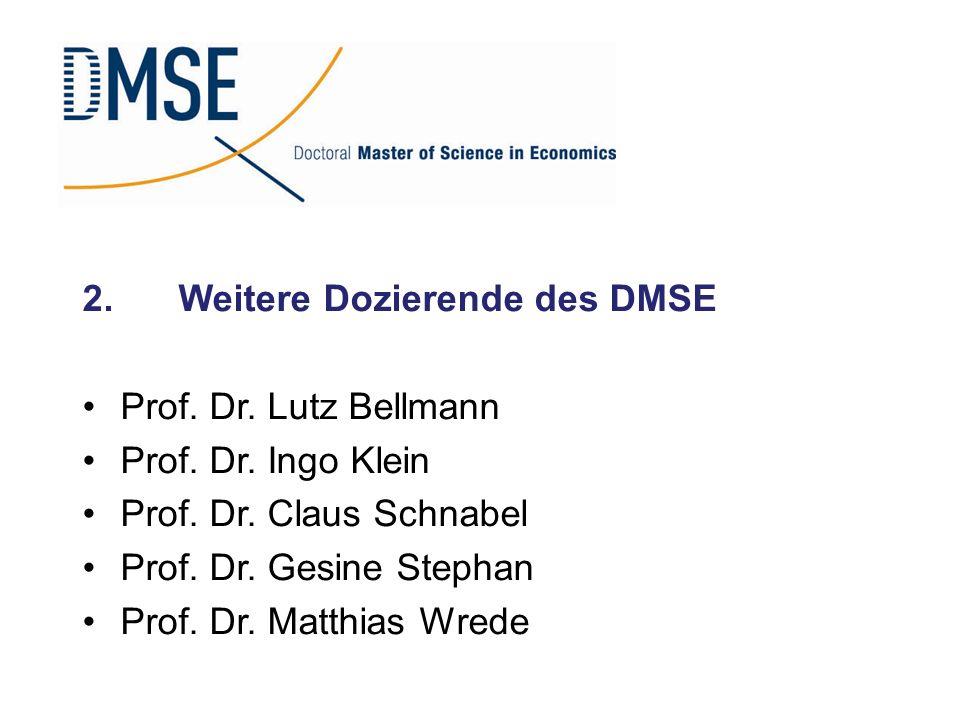 2.Weitere Dozierende des DMSE Prof. Dr. Lutz Bellmann Prof. Dr. Ingo Klein Prof. Dr. Claus Schnabel Prof. Dr. Gesine Stephan Prof. Dr. Matthias Wrede