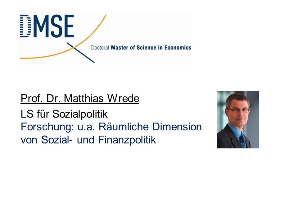 Prof. Dr. Matthias Wrede LS für Sozialpolitik Forschung: u.a. Räumliche Dimension von Sozial- und Finanzpolitik
