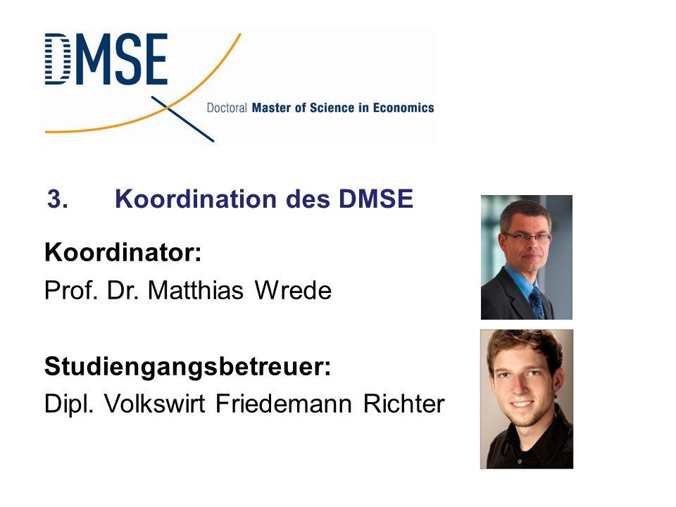 3.Koordination des DMSE Koordinator: Prof. Dr. Matthias Wrede Studiengangsbetreuer: Dipl. Volkswirt Friedemann Richter