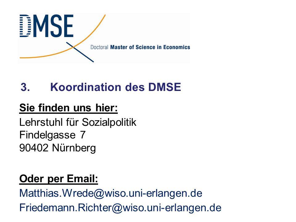3.Koordination des DMSE Sie finden uns hier: Lehrstuhl für Sozialpolitik Findelgasse 7 90402 Nürnberg Oder per Email: Matthias.Wrede@wiso.uni-erlangen
