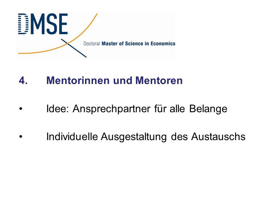4.Mentorinnen und Mentoren Idee: Ansprechpartner für alle Belange IndividuelleAusgestaltung des Austauschs