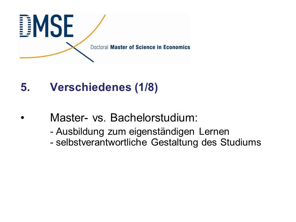 5.Verschiedenes (1/8) Master- vs. Bachelorstudium: - Ausbildung zum eigenständigen Lernen - selbstverantwortliche Gestaltung des Studiums