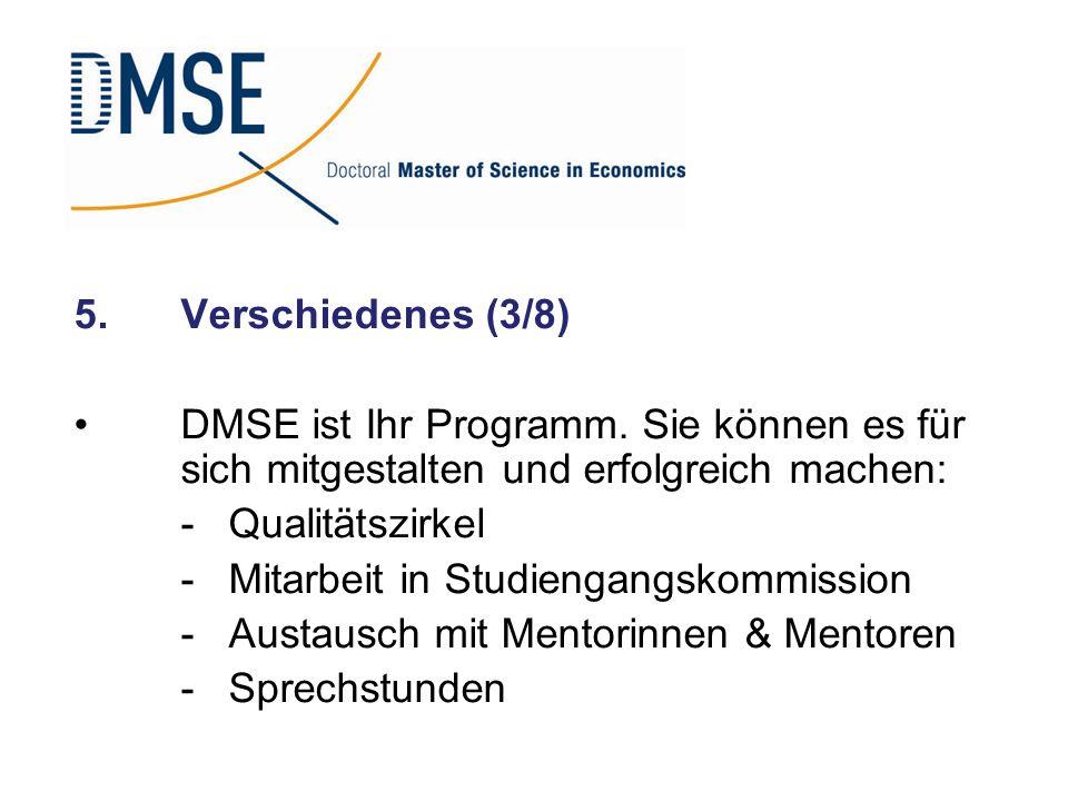5.Verschiedenes (3/8) DMSE ist Ihr Programm. Sie können es für sich mitgestalten und erfolgreich machen: - Qualitätszirkel - Mitarbeit in Studiengangs