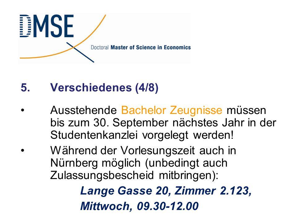 5.Verschiedenes (4/8) Ausstehende Bachelor Zeugnisse müssen bis zum 30. September nächstes Jahr in der Studentenkanzlei vorgelegt werden! Während der