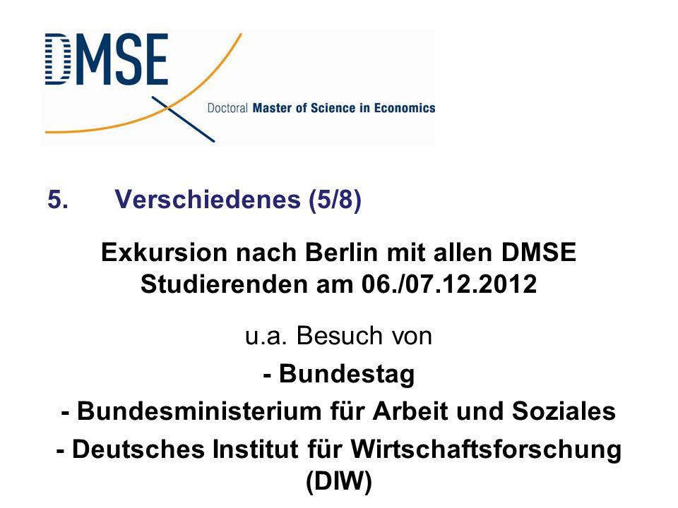 5.Verschiedenes (5/8) Exkursion nach Berlin mit allen DMSE Studierenden am 06./07.12.2012 u.a. Besuch von - Bundestag - Bundesministerium für Arbeit u