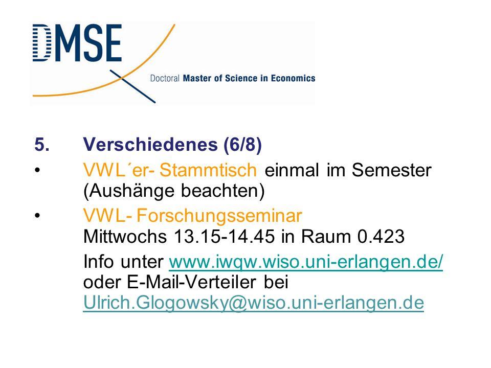 5.Verschiedenes (6/8) VWL´er- Stammtisch einmal im Semester (Aushänge beachten) VWL- Forschungsseminar Mittwochs 13.15-14.45 in Raum 0.423 Info unter