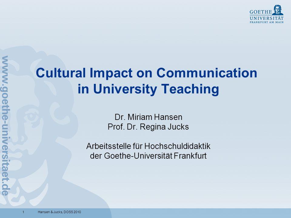 1Hansen & Jucks, DOSS 2010 Cultural Impact on Communication in University Teaching Dr. Miriam Hansen Prof. Dr. Regina Jucks Arbeitsstelle für Hochschu
