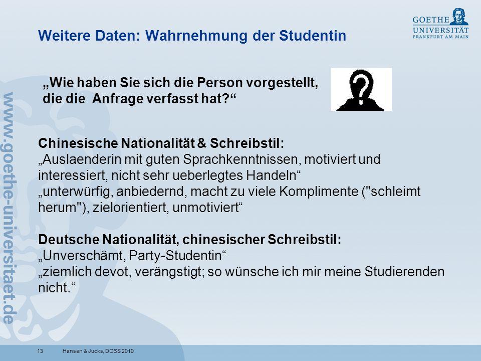 13 Weitere Daten: Wahrnehmung der Studentin Hansen & Jucks, DOSS 2010 Chinesische Nationalität & Schreibstil: Auslaenderin mit guten Sprachkenntnissen