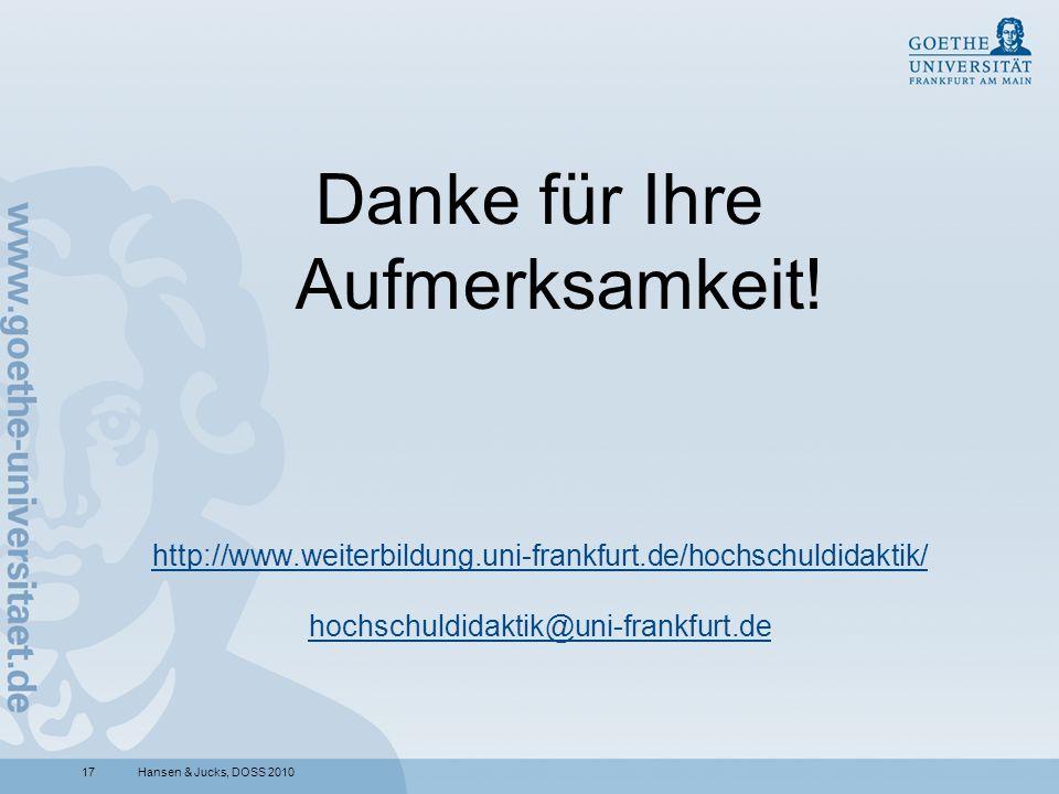 17 Danke für Ihre Aufmerksamkeit! http://www.weiterbildung.uni-frankfurt.de/hochschuldidaktik/ hochschuldidaktik@uni-frankfurt.de Hansen & Jucks, DOSS
