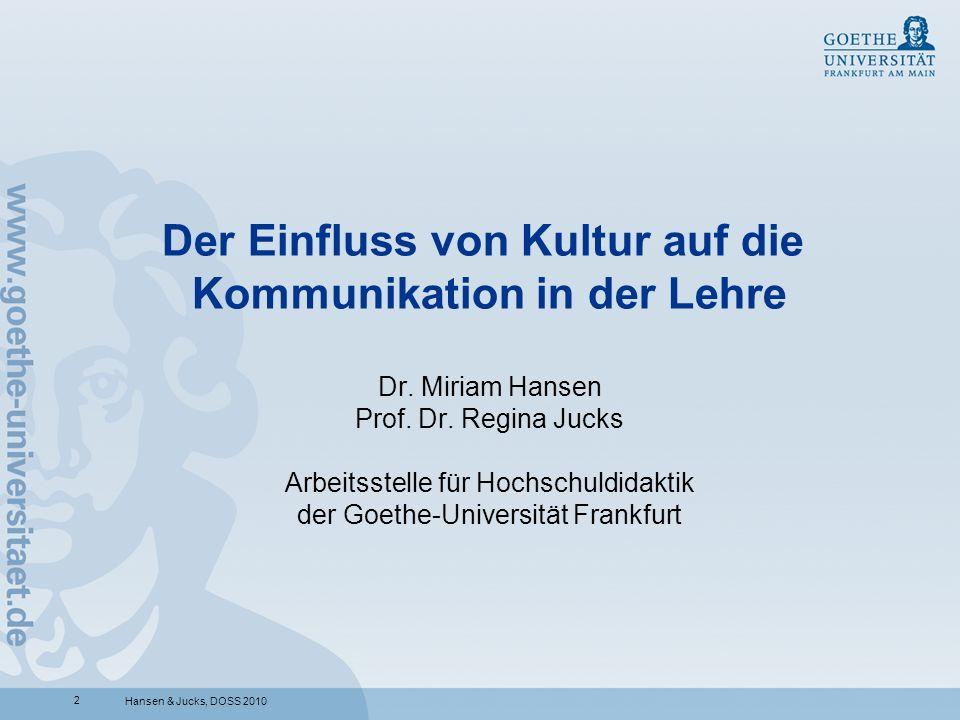 2 Hansen & Jucks, DOSS 2010 Der Einfluss von Kultur auf die Kommunikation in der Lehre Dr. Miriam Hansen Prof. Dr. Regina Jucks Arbeitsstelle für Hoch