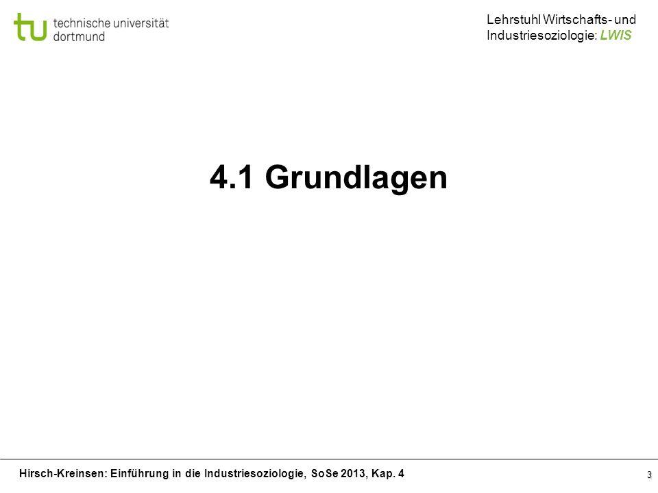 Hirsch-Kreinsen: Einführung in die Industriesoziologie, SoSe 2013, Kap. 4 Lehrstuhl Wirtschafts- und Industriesoziologie: LWIS 3 4.1 Grundlagen