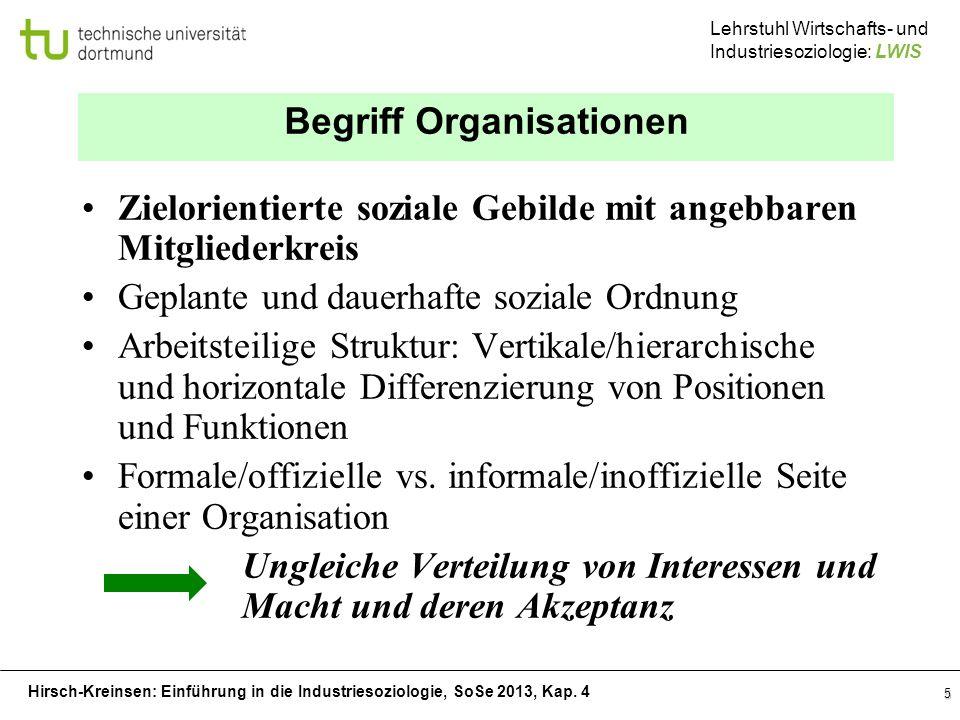 Hirsch-Kreinsen: Einführung in die Industriesoziologie, SoSe 2013, Kap. 4 Lehrstuhl Wirtschafts- und Industriesoziologie: LWIS Begriff Organisationen