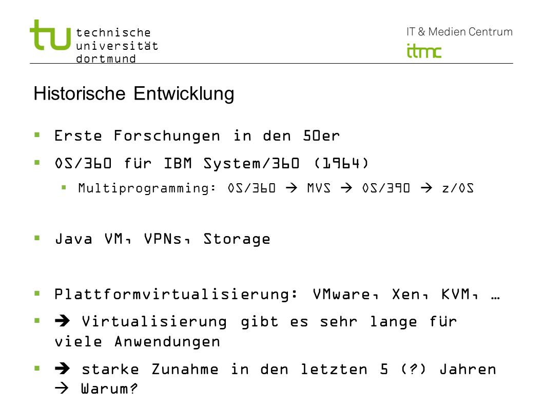 technische universität dortmund 3 Historische Entwicklung Erste Forschungen in den 50er OS/360 für IBM System/360 (1964) Multiprogramming: OS/360 MVS