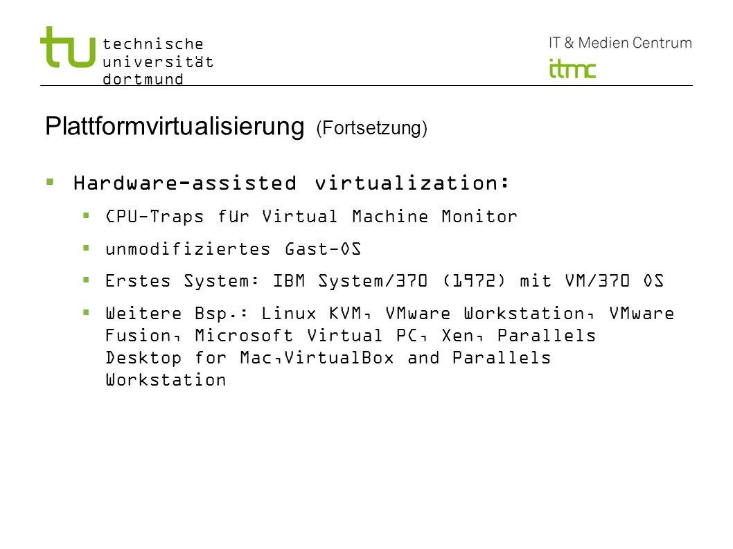 technische universität dortmund 8 Plattformvirtualisierung (Fortsetzung) Partial virtualization: Teilweise Abstraktion der Hardware (insbesondere Adressraumvirtualisierung) für ausgewählte Applikationen (nicht für mehrere parallele Gast-OSes) Nicht so bedeutend, aber wichtiger Schritt in Historie Bsp.: IBM M44/44X, MVS, Commodore 64