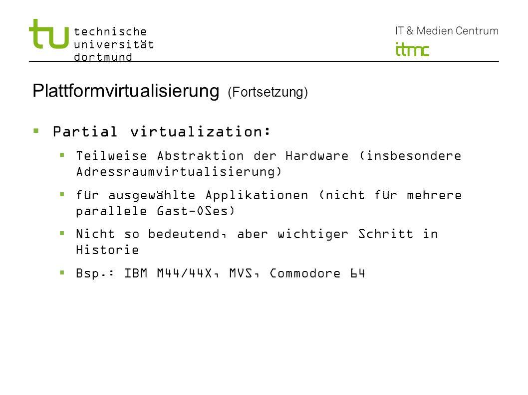 technische universität dortmund 8 Plattformvirtualisierung (Fortsetzung) Partial virtualization: Teilweise Abstraktion der Hardware (insbesondere Adre