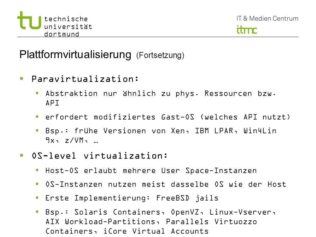 technische universität dortmund 9 Plattformvirtualisierung (Fortsetzung) Paravirtualization: Abstraktion nur ähnlich zu phys. Ressourcen bzw. API erfo