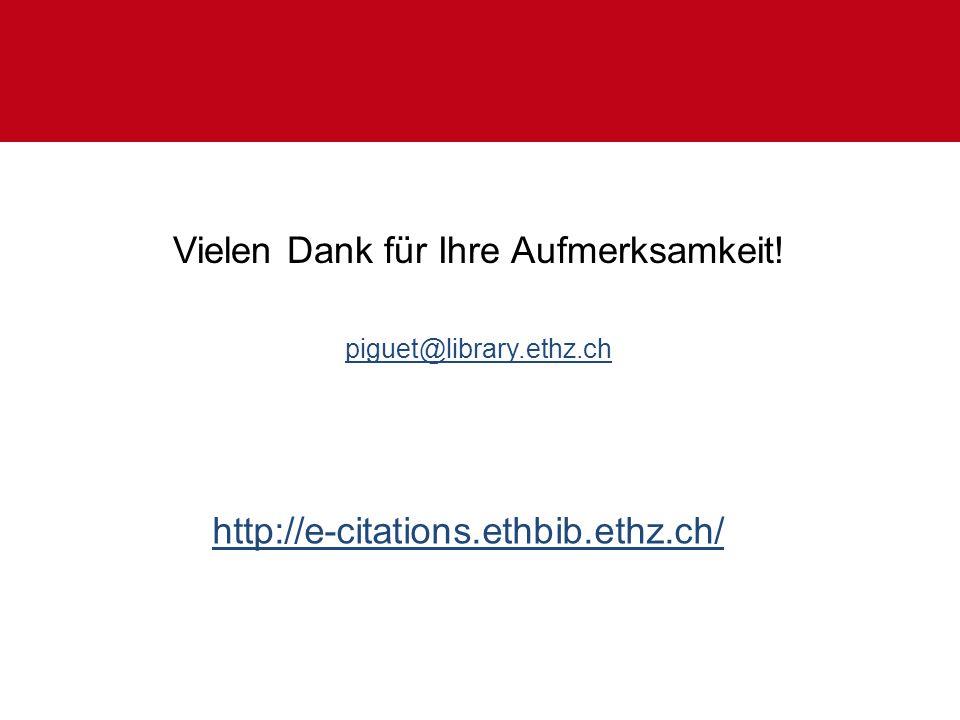 Vielen Dank für Ihre Aufmerksamkeit! piguet@library.ethz.ch http://e-citations.ethbib.ethz.ch/
