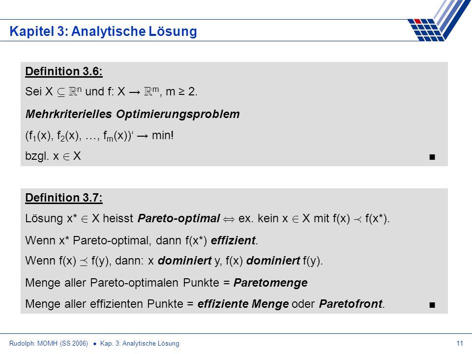Rudolph: MOMH (SS 2006) Kap. 3: Analytische Lösung11 Kapitel 3: Analytische Lösung Definition 3.6: Sei X µ R n und f: X R m, m 2. Mehrkriterielles Opt