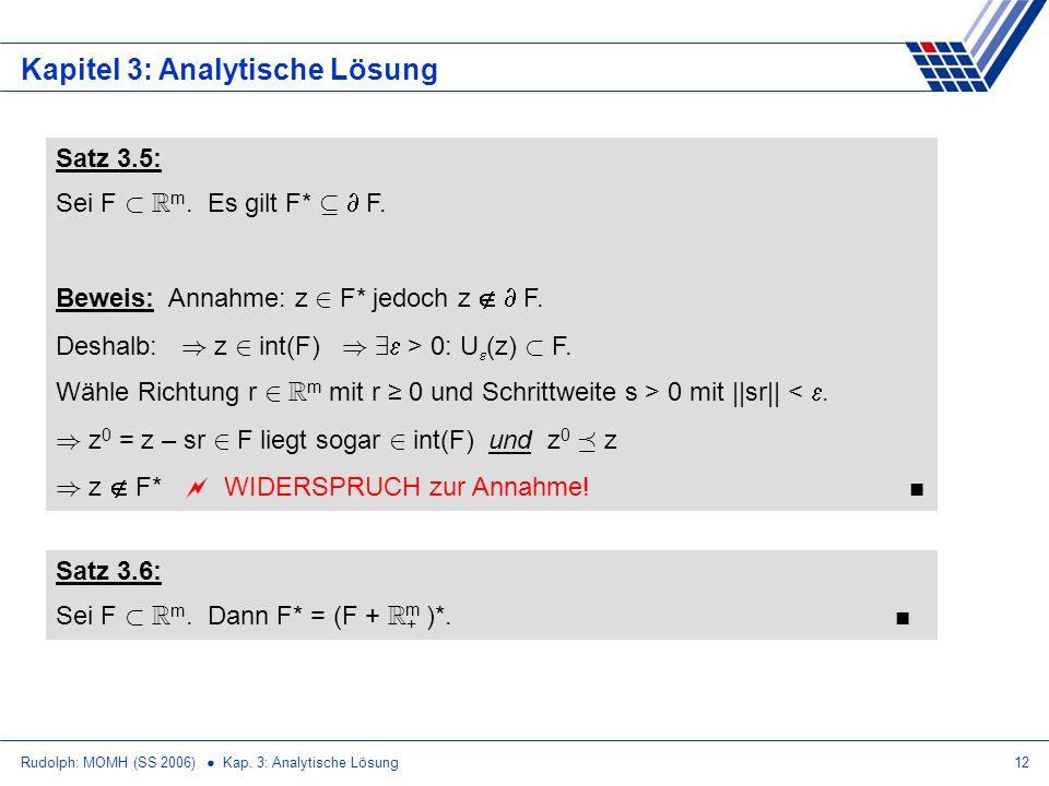 Rudolph: MOMH (SS 2006) Kap. 3: Analytische Lösung12 Kapitel 3: Analytische Lösung Satz 3.5: Sei F ½ R m. Es gilt F* µ F. Beweis: Annahme: z 2 F* jedo