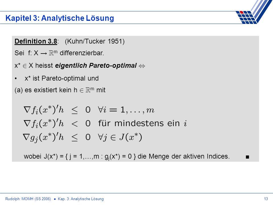 Rudolph: MOMH (SS 2006) Kap. 3: Analytische Lösung13 Kapitel 3: Analytische Lösung Definition 3.8: (Kuhn/Tucker 1951) Sei f: X R m differenzierbar. x*
