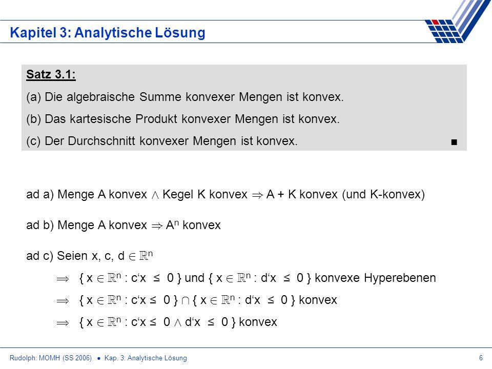 Rudolph: MOMH (SS 2006) Kap. 3: Analytische Lösung6 Kapitel 3: Analytische Lösung Satz 3.1: (a)Die algebraische Summe konvexer Mengen ist konvex. (b)D