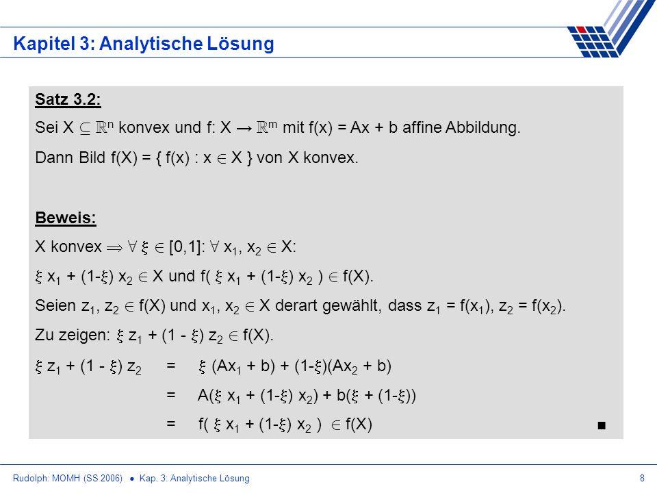 Rudolph: MOMH (SS 2006) Kap. 3: Analytische Lösung8 Kapitel 3: Analytische Lösung Satz 3.2: Sei X µ R n konvex und f: X R m mit f(x) = Ax + b affine A