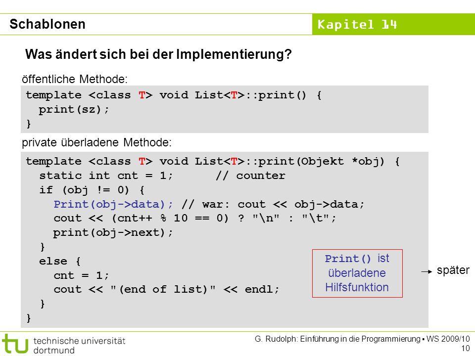Kapitel 14 G. Rudolph: Einführung in die Programmierung WS 2009/10 10 Was ändert sich bei der Implementierung? template void List ::print() { print(sz