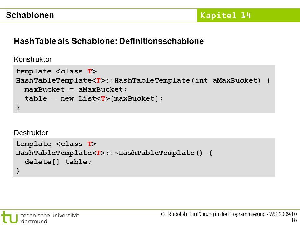 Kapitel 14 G. Rudolph: Einführung in die Programmierung WS 2009/10 18 HashTable als Schablone: Definitionsschablone template HashTableTemplate ::HashT
