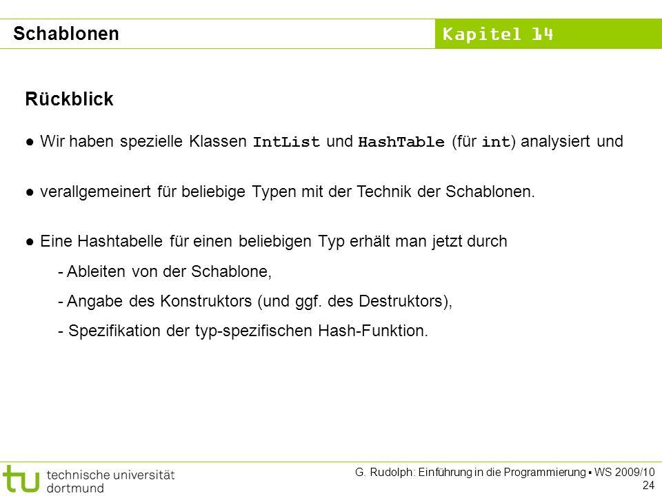 Kapitel 14 G. Rudolph: Einführung in die Programmierung WS 2009/10 24 Rückblick Wir haben spezielle Klassen IntList und HashTable (für int ) analysier