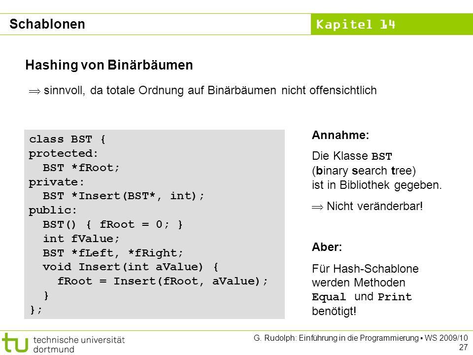 Kapitel 14 G. Rudolph: Einführung in die Programmierung WS 2009/10 27 Hashing von Binärbäumen sinnvoll, da totale Ordnung auf Binärbäumen nicht offens