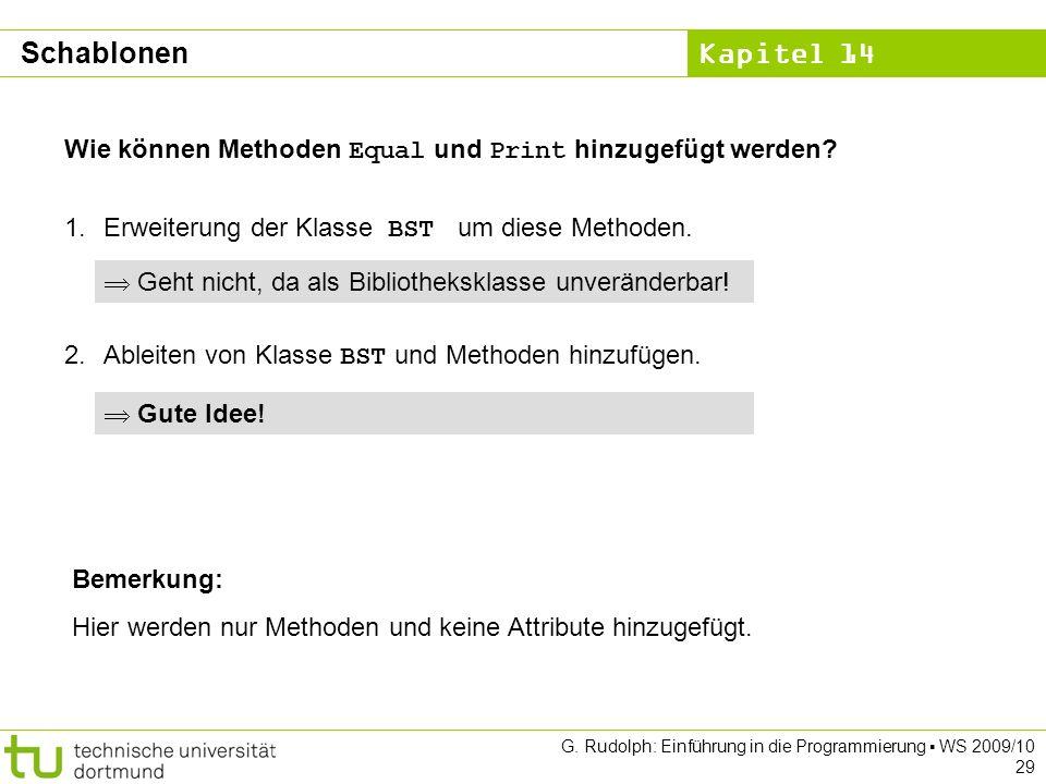 Kapitel 14 G. Rudolph: Einführung in die Programmierung WS 2009/10 29 Wie können Methoden Equal und Print hinzugefügt werden? 1.Erweiterung der Klasse