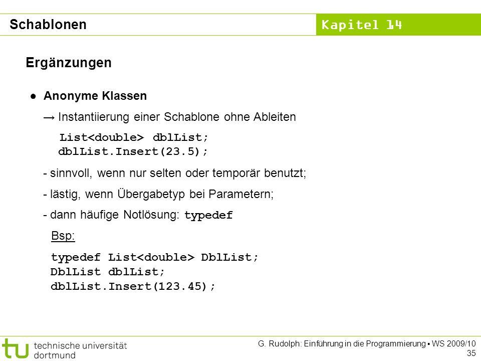 Kapitel 14 G. Rudolph: Einführung in die Programmierung WS 2009/10 35 Ergänzungen Anonyme Klassen Instantiierung einer Schablone ohne Ableiten List db
