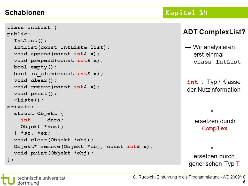 Kapitel 14 G. Rudolph: Einführung in die Programmierung WS 2009/10 6 ADT ComplexList? Wir analysieren erst einmal class IntList class IntList { public