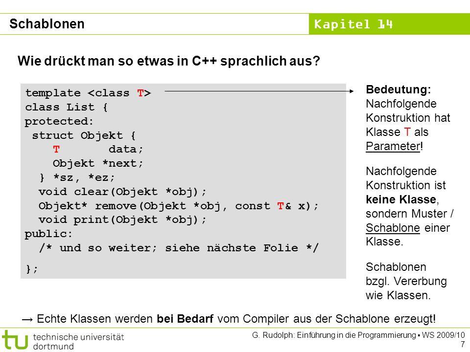 Kapitel 14 G. Rudolph: Einführung in die Programmierung WS 2009/10 7 Wie drückt man so etwas in C++ sprachlich aus? template class List { protected: s