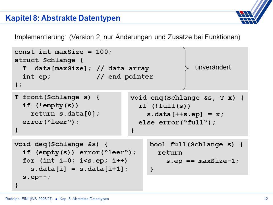 Rudolph: EINI (WS 2006/07) Kap. 8: Abstrakte Datentypen12 Kapitel 8: Abstrakte Datentypen Implementierung: (Version 2, nur Änderungen und Zusätze bei