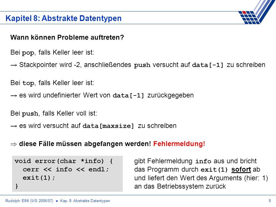 Rudolph: EINI (WS 2006/07) Kap. 8: Abstrakte Datentypen8 Kapitel 8: Abstrakte Datentypen Wann können Probleme auftreten? Bei pop, falls Keller leer is