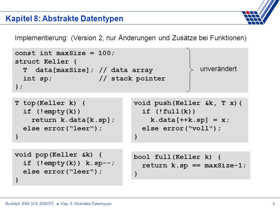 Rudolph: EINI (WS 2006/07) Kap. 8: Abstrakte Datentypen9 Kapitel 8: Abstrakte Datentypen Implementierung: (Version 2, nur Änderungen und Zusätze bei F