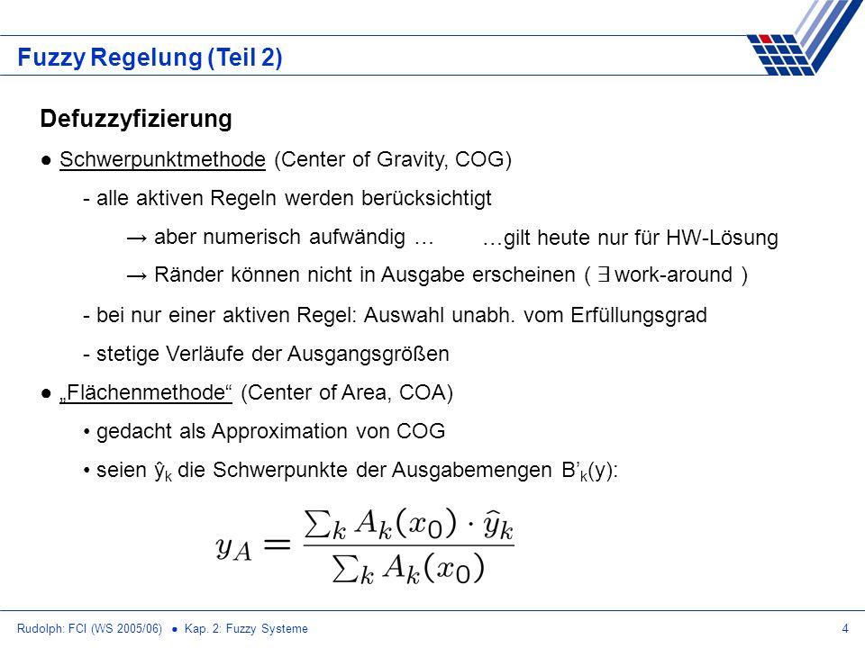 Rudolph: FCI (WS 2005/06) Kap. 2: Fuzzy Systeme4 Fuzzy Regelung (Teil 2) Defuzzyfizierung Schwerpunktmethode (Center of Gravity, COG) - alle aktiven R