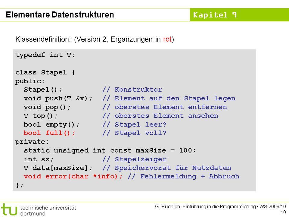 Kapitel 9 G. Rudolph: Einführung in die Programmierung WS 2009/10 10 Klassendefinition: (Version 2; Ergänzungen in rot) typedef int T; class Stapel {