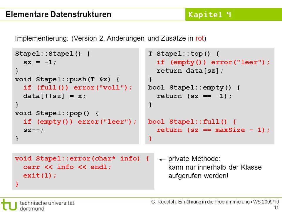 Kapitel 9 G. Rudolph: Einführung in die Programmierung WS 2009/10 11 Implementierung: (Version 2, Änderungen und Zusätze in rot) Stapel::Stapel() { sz