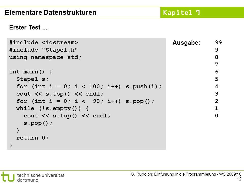 Kapitel 9 G. Rudolph: Einführung in die Programmierung WS 2009/10 12 Elementare Datenstrukturen #include #include