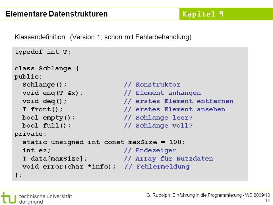 Kapitel 9 G. Rudolph: Einführung in die Programmierung WS 2009/10 14 Klassendefinition: (Version 1; schon mit Fehlerbehandlung) typedef int T; class S