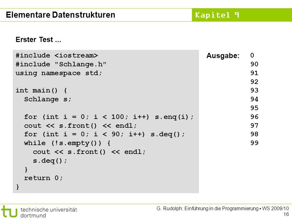 Kapitel 9 G. Rudolph: Einführung in die Programmierung WS 2009/10 16 Erster Test... Elementare Datenstrukturen #include #include