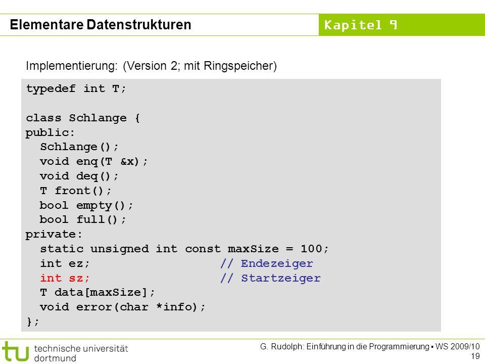 Kapitel 9 G. Rudolph: Einführung in die Programmierung WS 2009/10 19 Implementierung: (Version 2; mit Ringspeicher) typedef int T; class Schlange { pu