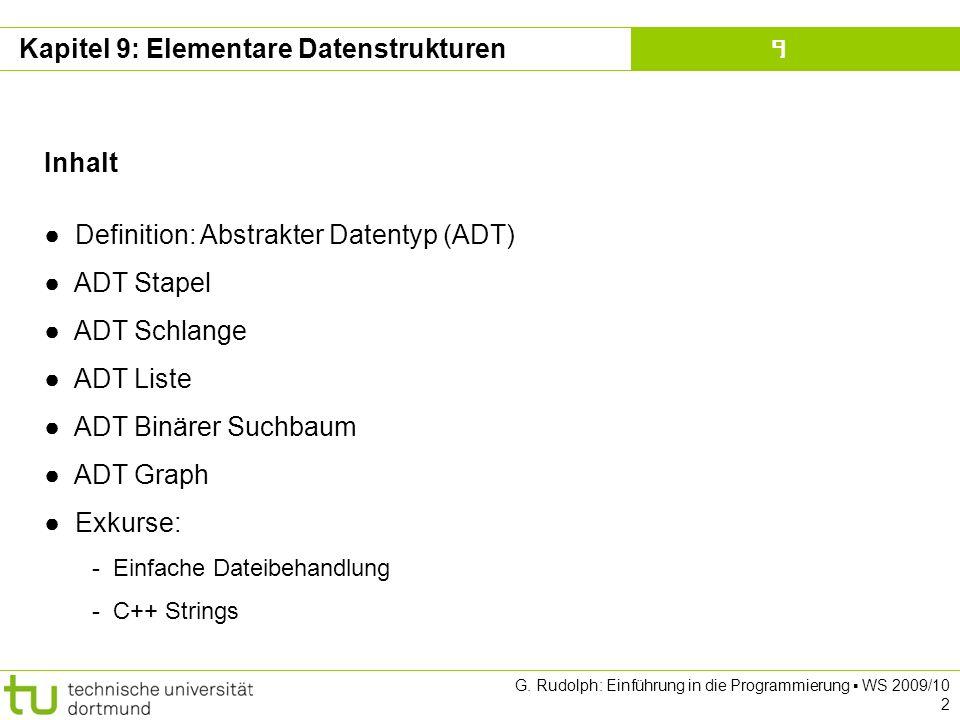 Kapitel 9 G. Rudolph: Einführung in die Programmierung WS 2009/10 2 Kapitel 9: Elementare Datenstrukturen Inhalt Definition: Abstrakter Datentyp (ADT)