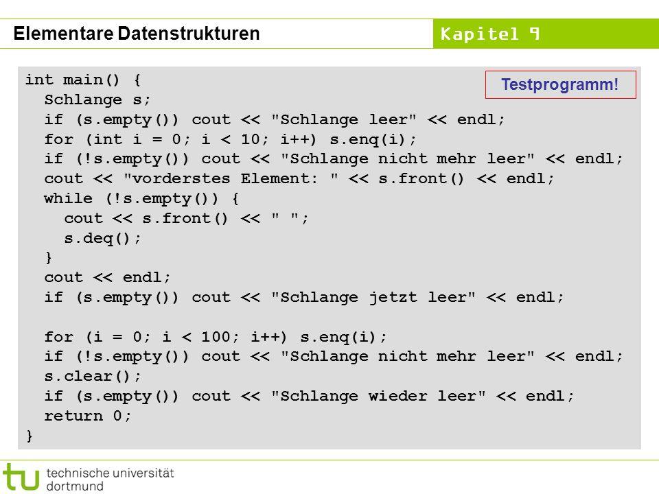 Kapitel 9 int main() { Schlange s; if (s.empty()) cout <<