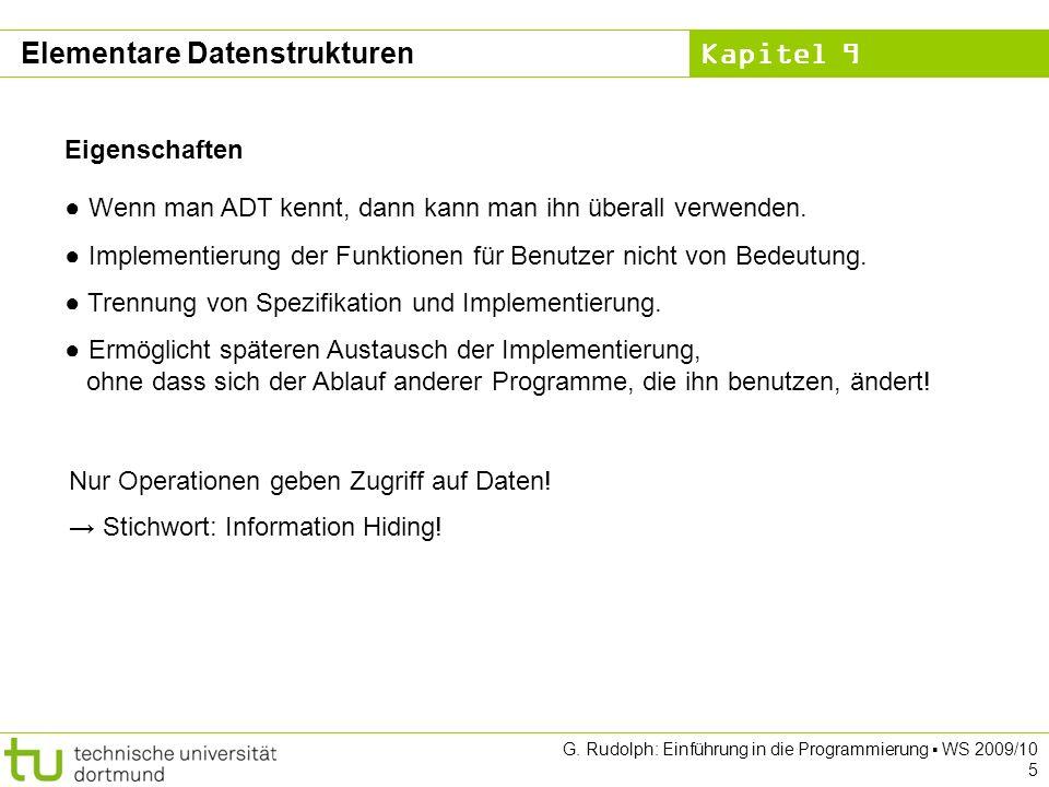Kapitel 9 G. Rudolph: Einführung in die Programmierung WS 2009/10 5 Wenn man ADT kennt, dann kann man ihn überall verwenden. Implementierung der Funkt