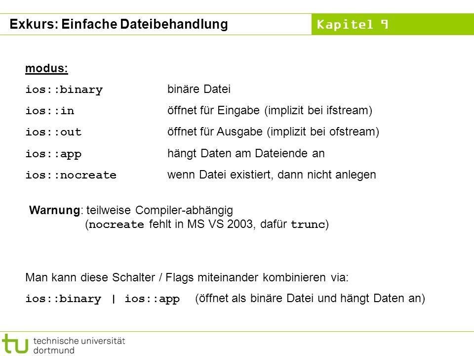 Kapitel 9 modus: ios::binary binäre Datei ios::in öffnet für Eingabe (implizit bei ifstream) ios::out öffnet für Ausgabe (implizit bei ofstream) ios::