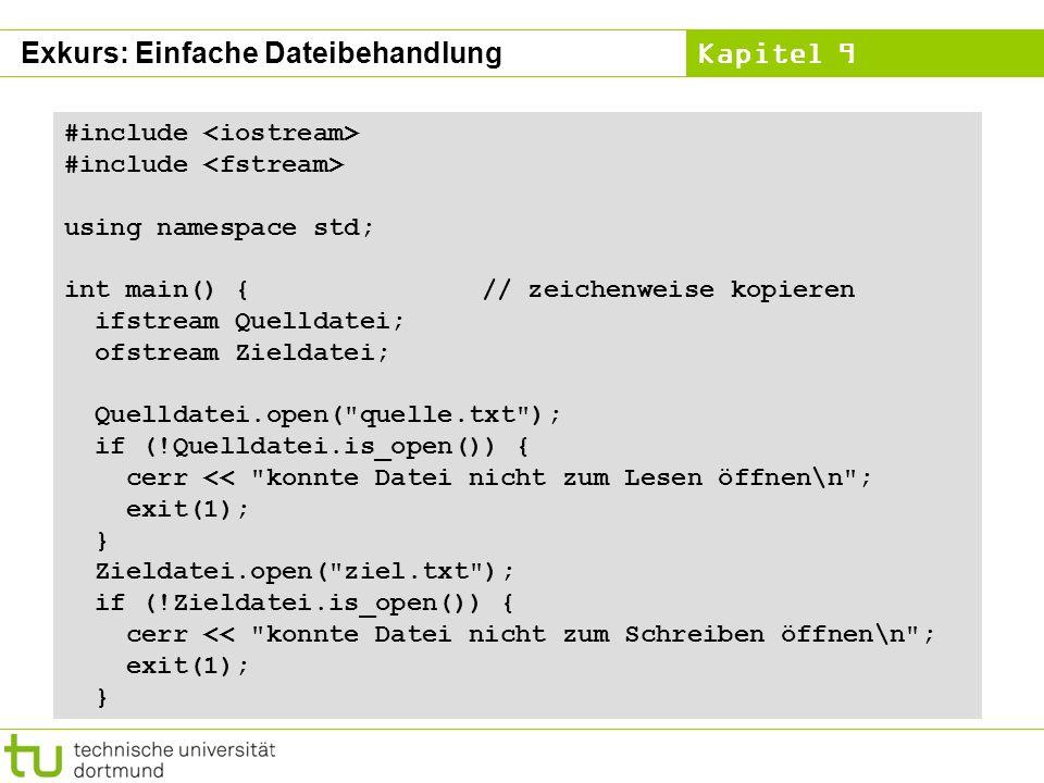 Kapitel 9 #include using namespace std; int main() {// zeichenweise kopieren ifstream Quelldatei; ofstream Zieldatei; Quelldatei.open(